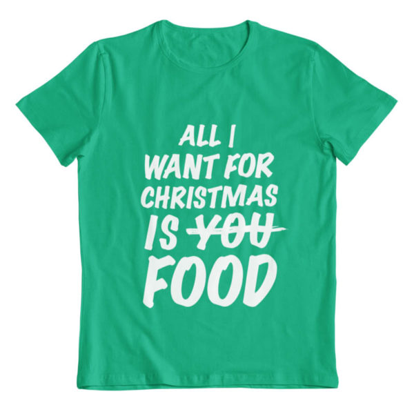 All I Want for Christmas is Food T-Shirt